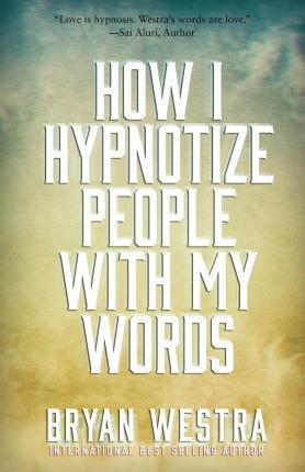How I Hypnotize People with My Words