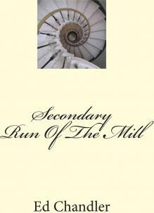 Secondary Run of the Mill