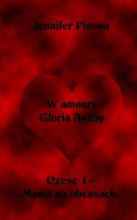 W Amours Gloria Ashby Czesc 1 - Mama Na Obcasach