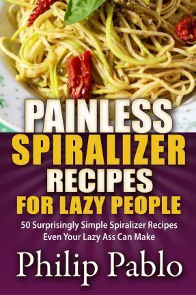 Painless Spiralizer Recipes for Lazy People