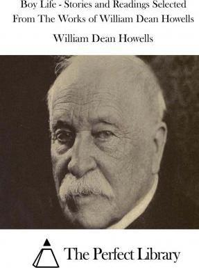 Boy Life - Stories and Readings Selected from the Works of William Dean Howells