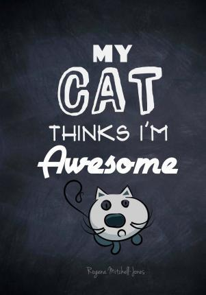 My Cat Thinks I'm Awesome - A Journal