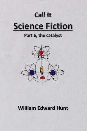 Call It Science Fiction Part 6, the Catalyst