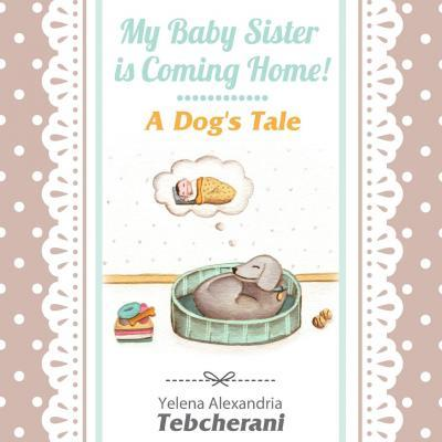 My Baby Sister Is Coming Home! a Dog's Tale