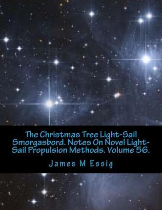 The Christmas Tree Light-Sail Smorgasbord. Notes on Novel Light-Sail Propulsion Methods. Volume 56.