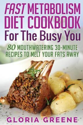 Fast Metabolism Diet Cookbook for the Busy You