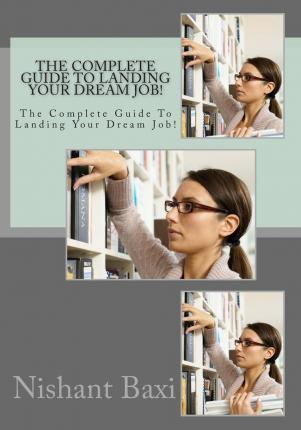 The Complete Guide to Landing Your Dream Job!