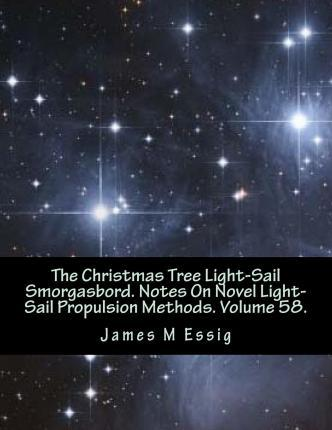 The Christmas Tree Light-Sail Smorgasbord. Notes on Novel Light-Sail Propulsion Methods. Volume 58.