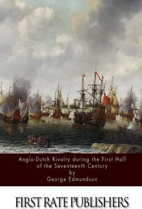 Anglo-Dutch Rivalry During the First Half of the Seventeenth Century