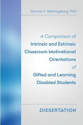 A Comparison of Intrinsic and Extrinsic Classroom Motivational Orientations of Gifted and Learning Disabled Students