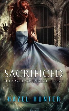 Sacrificed (Book Six of the Castle Coven Series)