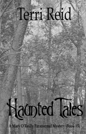 Haunted Tales - A Mary O'Reilly Paranormal Mystery (Book Fifteen)