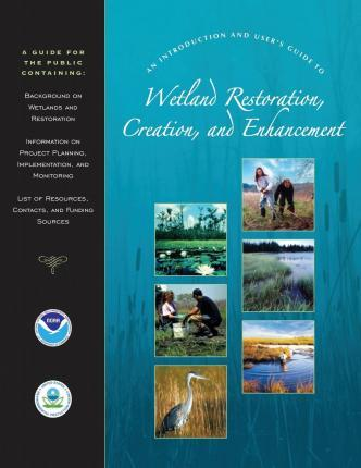 An Introduction and User's Guide to Wetland Restoration, Creation, and Enhancement