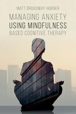 Managing Anxiety Using Mindfulness Based Cognitive Therapy