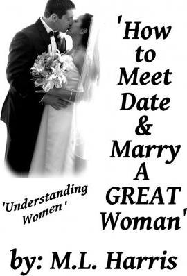 How to Meet, Date & Marry a Great Woman