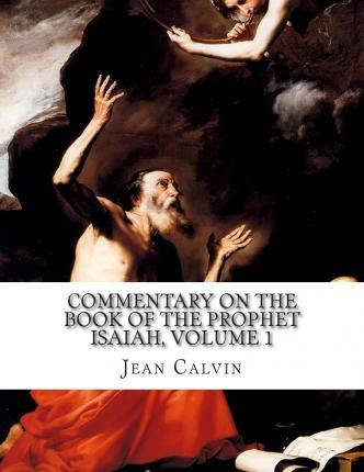 Commentary on the Book of the Prophet Isaiah, Volume 1