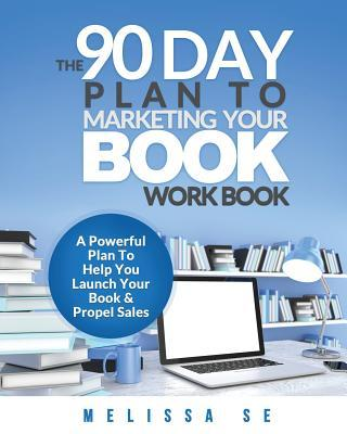 The 90 Day Plan to Marketing Your Book - Workbook