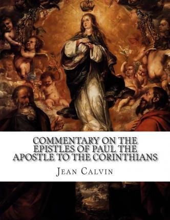 Commentary on the Epistles of Paul the Apostle to the Corinthians