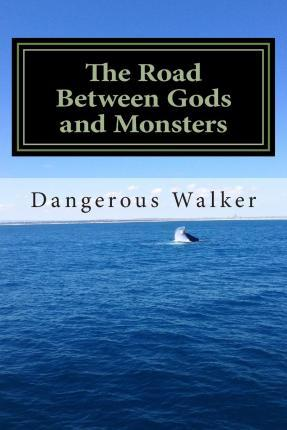 The Road Between Gods and Monsters