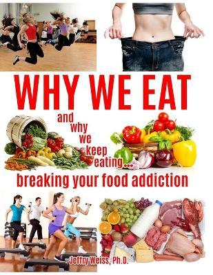 Why We Eat...and Why We Keep Eating