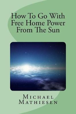 How to Go With Free Home Power from the Sun