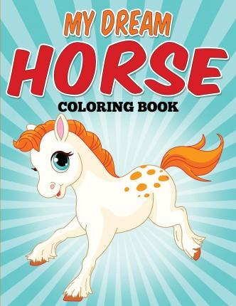 My Dream Horse Coloring Book