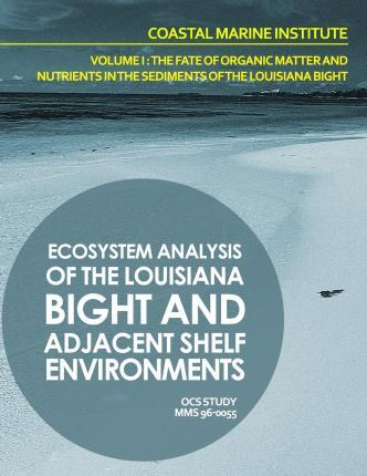 Ecosystem Analysis of the Louisiana Bight and Adjacenet Shelf Environment Volume I