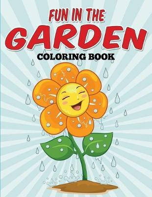 Fun in the Garden Coloring Book