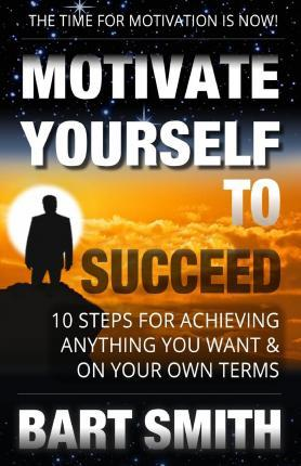 Motivate Yourself to Succeed