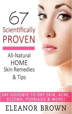 67 Scientifically Proven All-Natural Home Skin Remedies & Tips