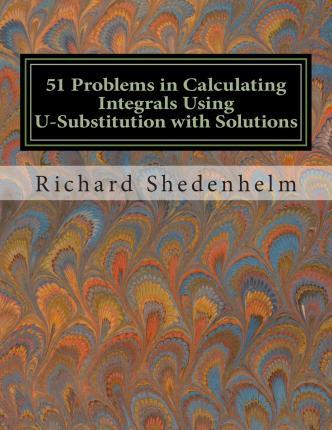 51 Problems in Calculating Integrals Using U-Substitution with Solutions