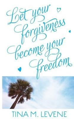 Let Your Forgiveness Become Your Freedom!