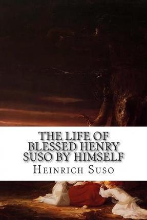 The Life of Blessed Henry Suso by Himself