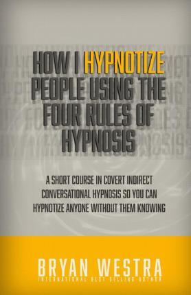 How I Hypnotize People Using the Four Rules of Hypnosis