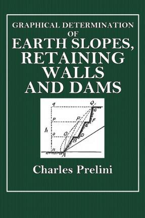Graphical Determinations of Earth Slope, Retaining Walls and Dams