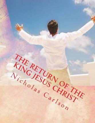The Return of the King Jesus Christ