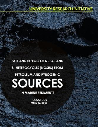 Fate and Effects of N-, O-, and S- Heterocycles (Noshs) from Petroleum and Pyrogenic Sources in Marine Sediments