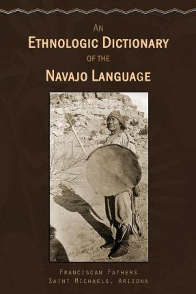 An Ethnologic Dictionary of the Navaho Language