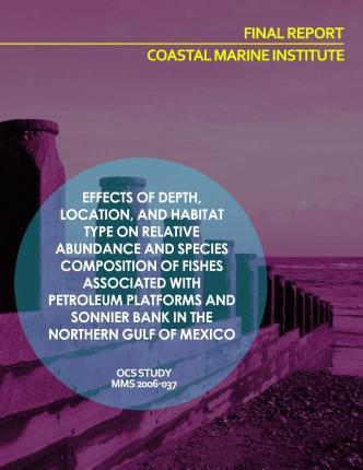 Effects of Depth, Location, and Habitat Type on Relative Abundance and Species Composition of Fishes Associated with Petroleum Platforms and Sonnier Bank in the Northern Gulf of Mexico Final Report