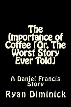 The Importance of Coffee (Or, the Worst Story Ever Told)