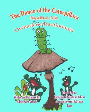 The Dance of the Caterpillars Bilingual Mohawk English