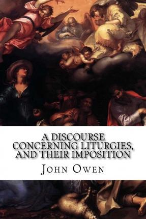 A Discourse Concerning Liturgies, and Their Imposition