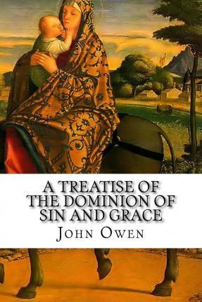 A Treatise of the Dominion of Sin and Grace