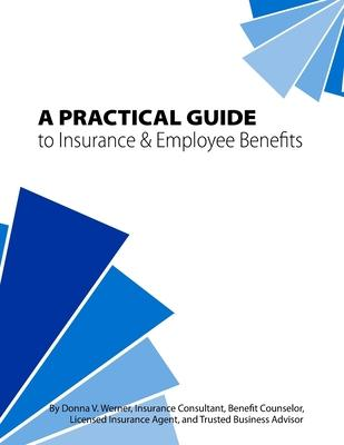 A Practical Guide to Insurance & Employee Benefits