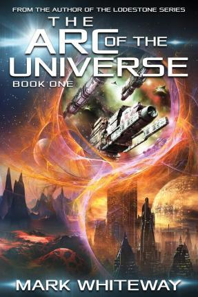 The Arc of the Universe; Book One
