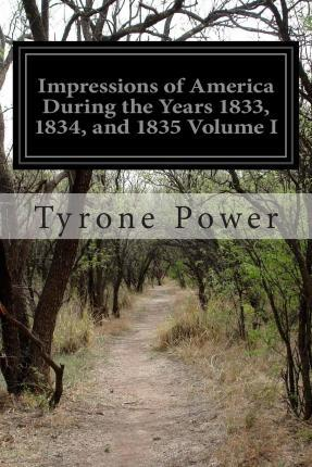 Impressions of America During the Years 1833, 1834, and 1835 Volume I