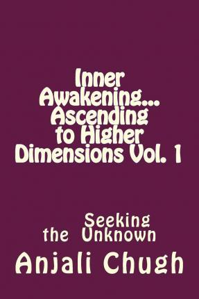 Inner Awakening...Ascending to Higher Dimensions Vol. 1