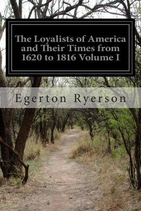 The Loyalists of America and Their Times from 1620 to 1816 Volume I