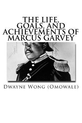 The Life, Goals, and Achievements of Marcus Garvey