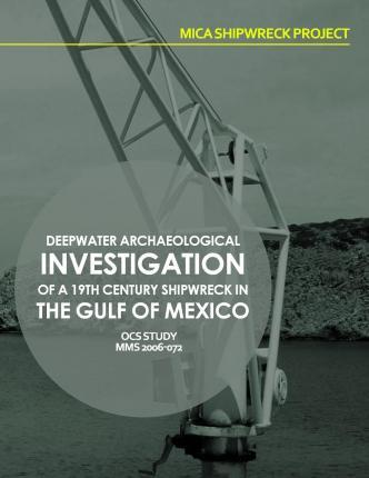 Mica Shipwreck Project Deepwater Archaeological Investigation of a 19th Century Shipwreck in the Gulf of Mexico